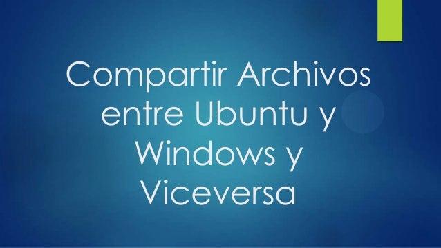 Compartir archivos entre ubuntu y windows y viceversa