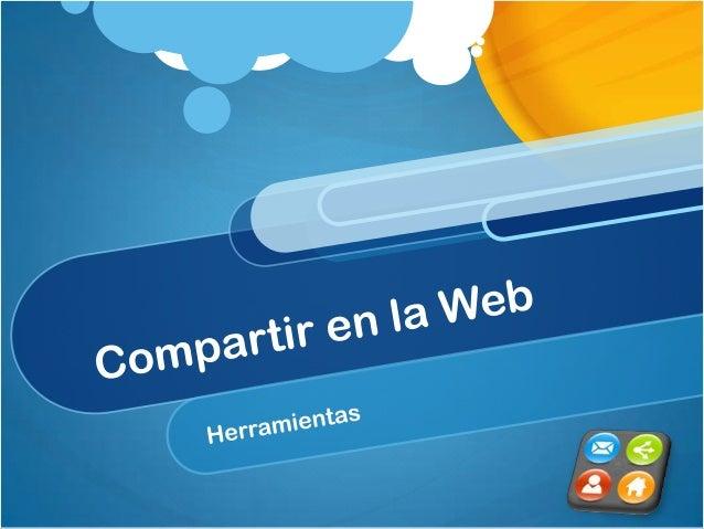 Compartir en la Web Se utilizan sitios webs que ofrecen a los usuarios la posibilidad de subir y compartir en público o en...