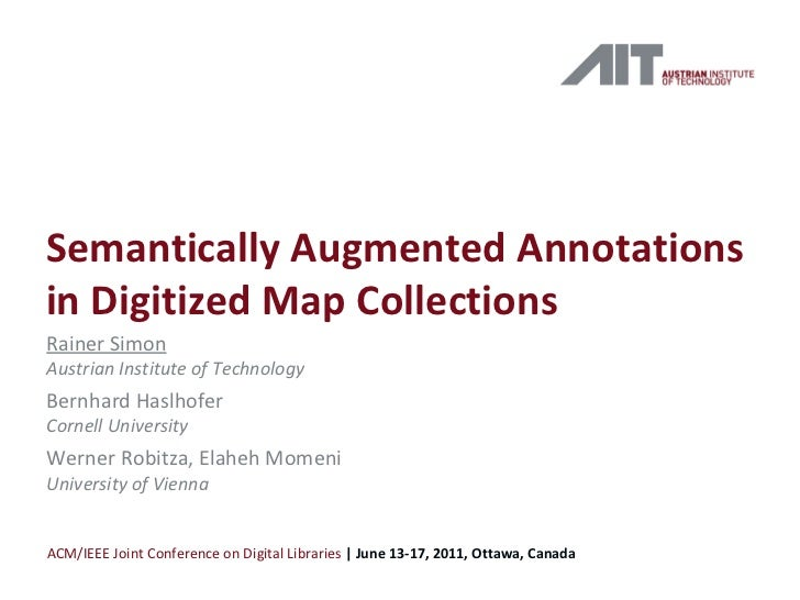 Semantically Augmented Annotations in Digitized Map Collections Rainer Simon Austrian Institute of Technology Bernhard Has...
