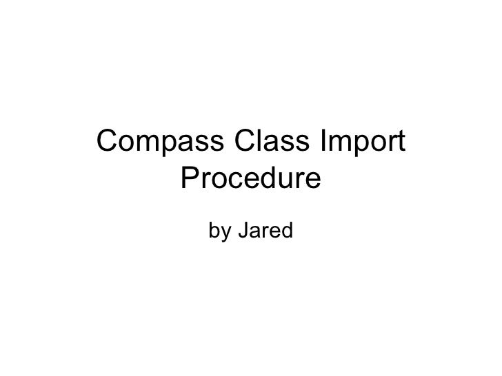 Compass Class Import    Procedure       by Jared