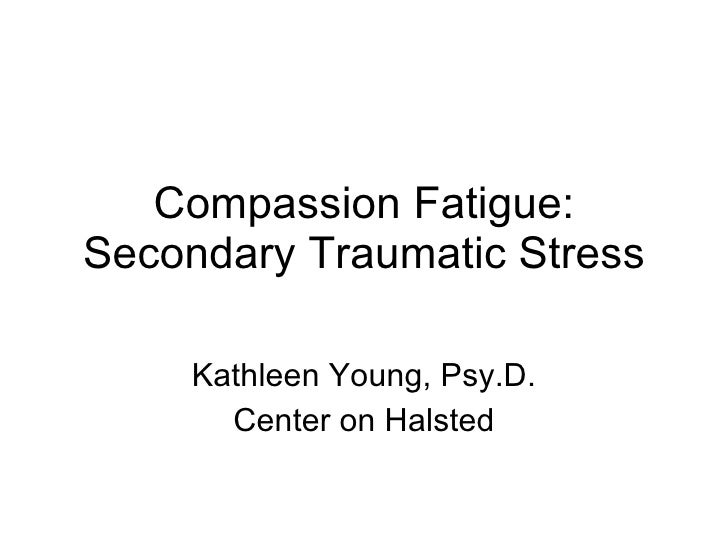Compassion Fatigue: Secondary Traumatic Stress Kathleen Young, Psy.D.
