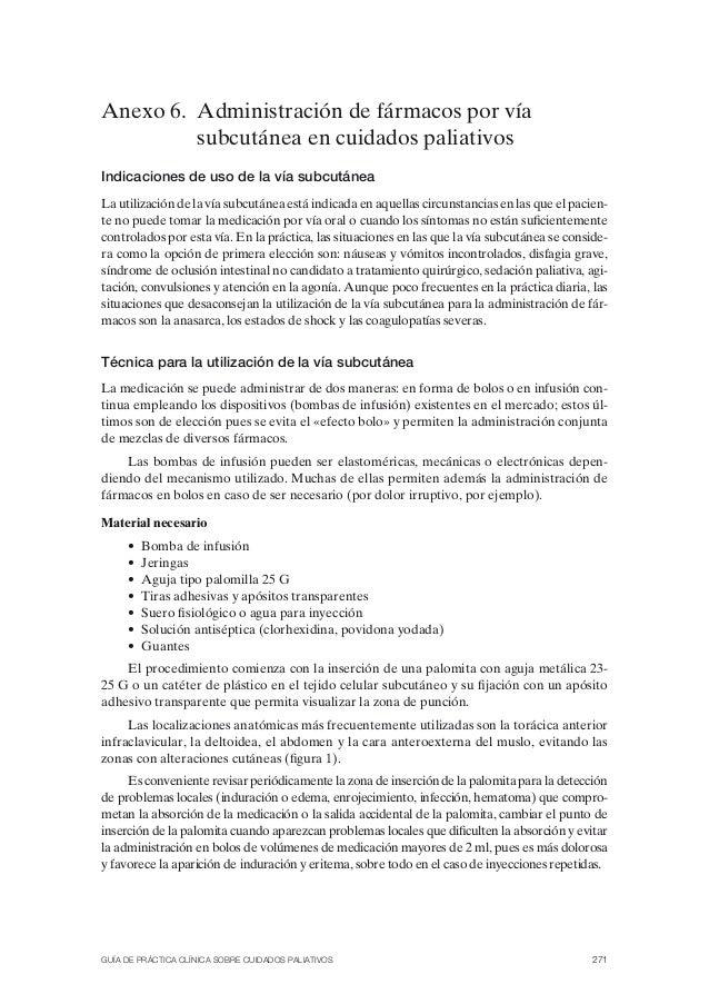 GUÍA DE PRÁCTICA CLÍNICA SOBRE CUIDADOS PALIATIVOS 271 Anexo 6. Administración de fármacos por vía subcutánea en cuidados ...