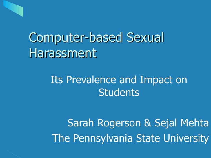 Computer-based Sexual Harassment Its Prevalence and Impact on Students Sarah Rogerson & Sejal Mehta The Pennsylvania State...