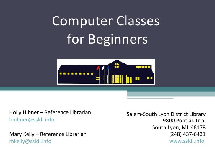 Computer Classes  for Beginners Salem-South Lyon District Library 9800 Pontiac Trial South Lyon, MI  48178 (248) 437-6431 ...