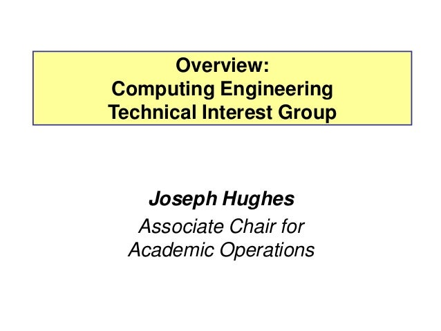 Overview:Computing EngineeringTechnical Interest Group    Joseph Hughes   Associate Chair for  Academic Operations