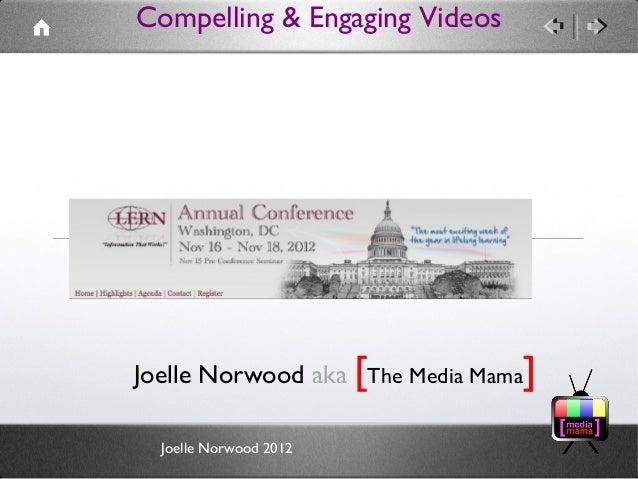 Compelling & Engaging VideosJoelle Norwood aka [The Media Mama]  Joelle Norwood 2012