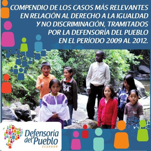 COMPENDIO DE LOS CASOS MÁS RELEVANTES EN RELACIÓN AL DERECHO A LA IGUALDAD Y NO DISCRIMINACIÓN, TRAMITADOS POR LA DEFENSORÍA DEL PUEBLO EN EL PERÍODO 2009 AL 2012.
