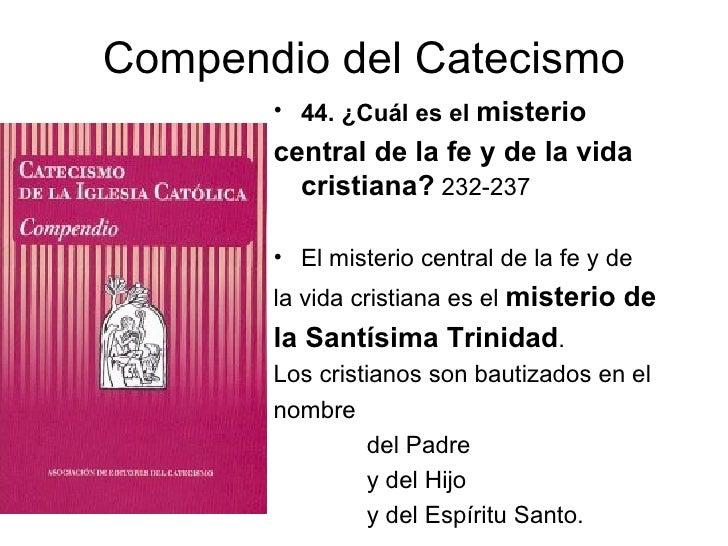 Compendio del Catecismo       • 44. ¿Cuál es el misterio       central de la fe y de la vida         cristiana? 232-237   ...