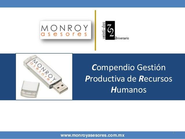 Compendio Gestión Productiva de Recursos Humanos  www.monroyasesores.com.mx  1