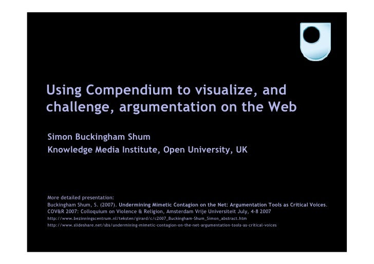 Using Compendium to visualize, and challenge, argumentation on the Web  Simon Buckingham Shum Knowledge Media Institute, O...