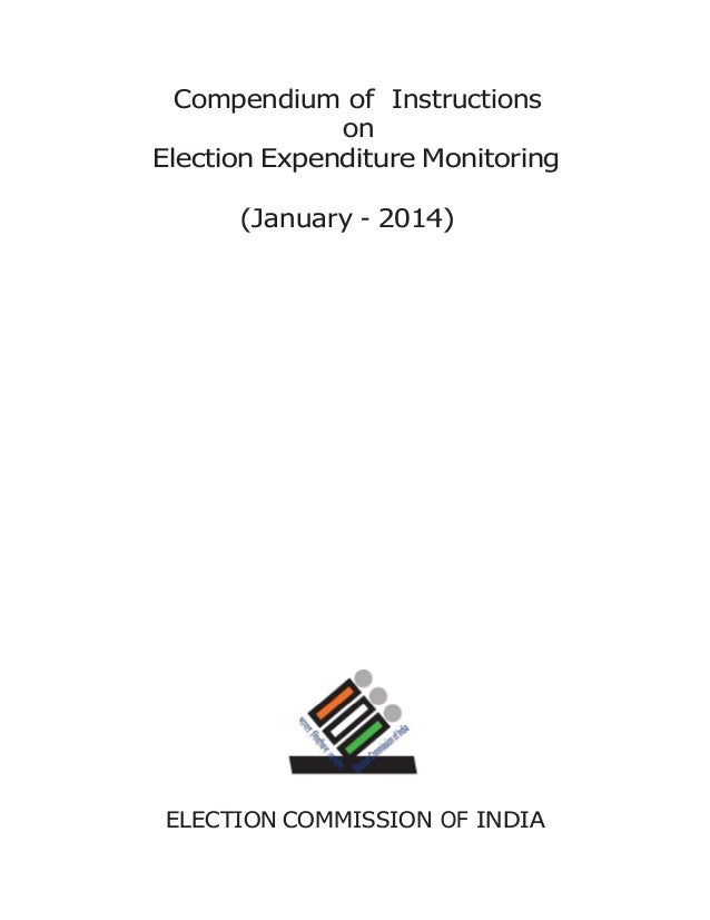 Compendium of Instructions on Election Expenditure Monitoring (January - 2014)  ELECTION COMMISSION OF INDIA