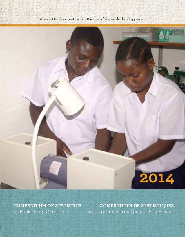 African Development Bank • Banque africaine de développement  2014  2014  COMPENDIUM OF STATISTICS  on Bank Group Operatio...
