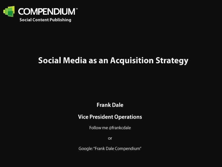 Social Content Publishing<br />Social Media as an Acquisition Strategy<br />Frank Dale<br />Vice President Operations<br /...