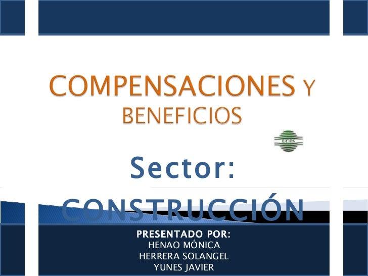 Sector: CONSTRUCCIÓN PRESENTADO POR: HENAO MÓNICA HERRERA SOLANGEL YUNES JAVIER