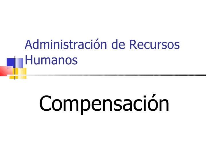 Administración de Recursos Humanos Compensación