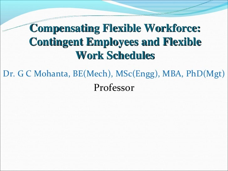 Compensating Flexible Workforce:     Contingent Employees and Flexible             Work SchedulesDr. G C Mohanta, BE(Mech)...