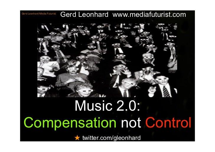 Gerd Leonhard www.mediafuturist.com Gerd Leonhard Media Futurist            Music 2.0:  Compensation not Control          ...