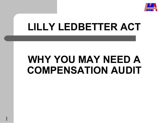 LILLY LEDBETTER ACT    WHY YOU MAY NEED A    COMPENSATION AUDIT1