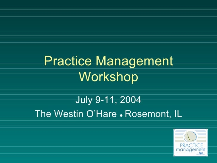 Practice Management Workshop July 9-11, 2004 The Westin O'Hare     Rosemont, IL