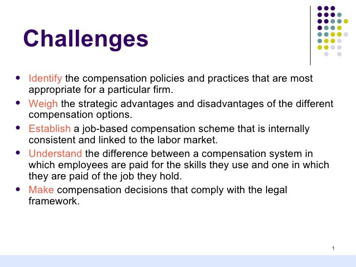 Challenges   Identify the compensation policies and practices that are most    appropriate for a particular firm.   Weig...