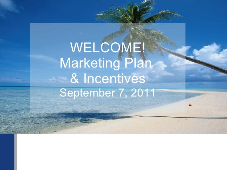 WELCOME! Marketing Plan  & Incentives September 7, 2011