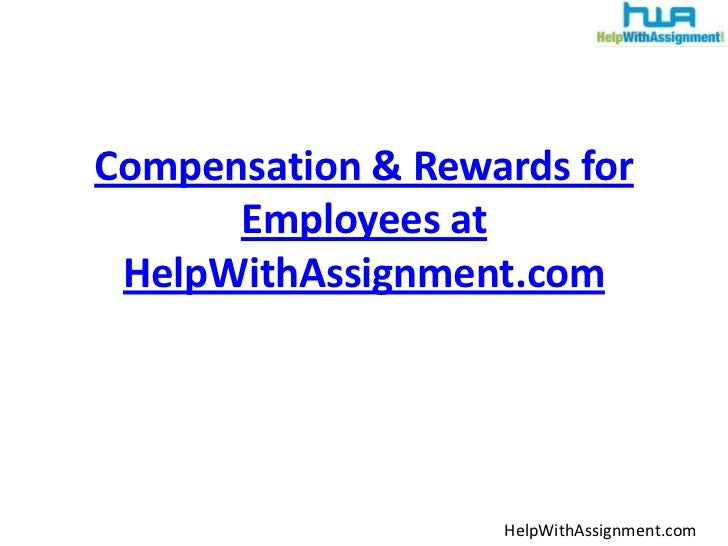 Compensation & rewards for employees at help withassignment