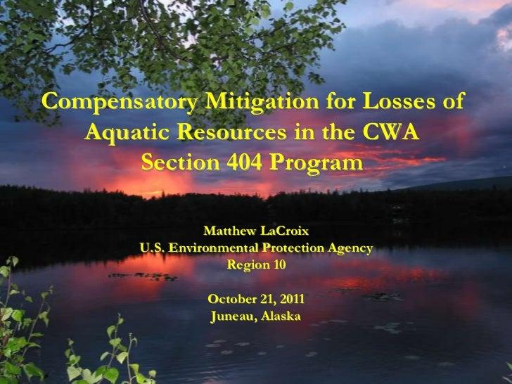 Compensatory Mitigation for Losses of   Aquatic Resources in the CWA       Section 404 Program                  Matthew La...