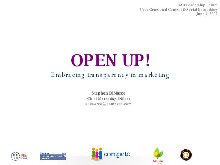 Embracing transparency in marketing OPEN UP! IAB Leadership Forum User-Generated Content & Social Networking June 4, 2007 ...