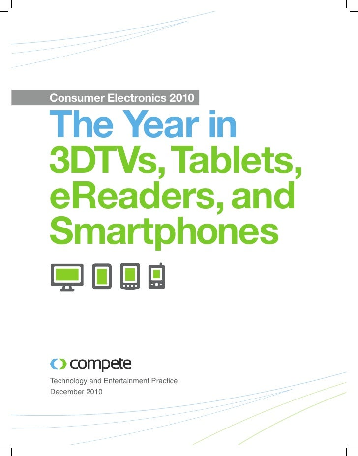 Consumer Electronics 2010The Year in3DTVs, Tablets,eReaders, andSmartphonesTechnology and Entertainment PracticeDecember 2...