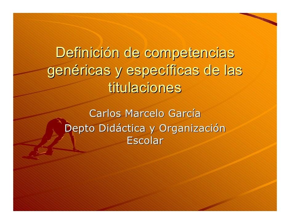 Definición de competenciasgenéricas y específicas de las          titulaciones      Carlos Marcelo García  Depto Didáctica...