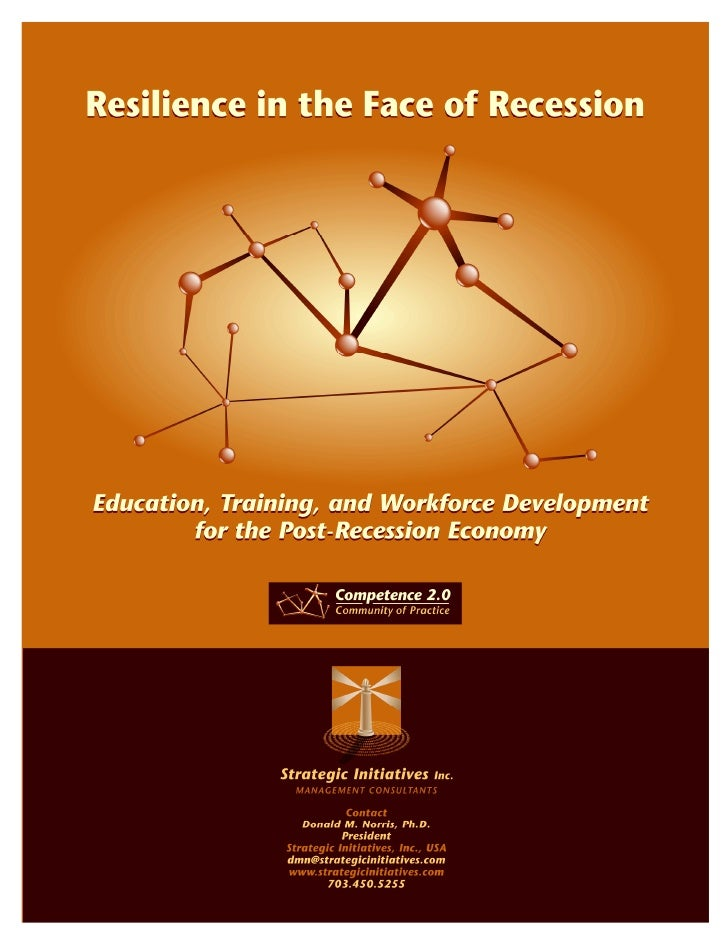 Competing in the Post Recession Economy                        Resilience in the Face of Recession                 Educati...
