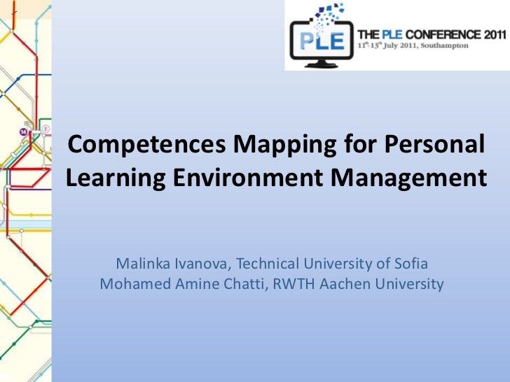 Competences Mapping for Personal Learning Environment Management<br />Malinka Ivanova, Technical University of SofiaMohame...