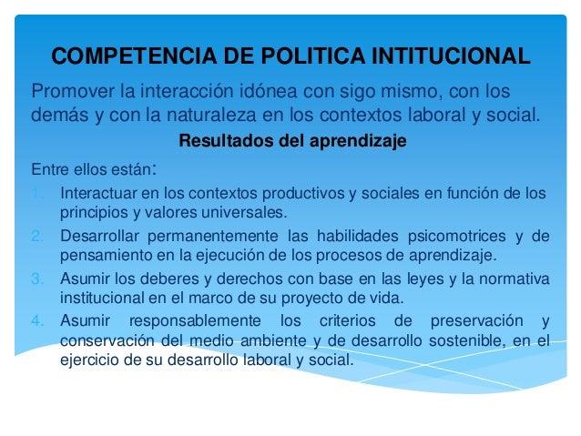 COMPETENCIA DE POLITICA INTITUCIONAL Promover la interacción idónea con sigo mismo, con los demás y con la naturaleza en l...