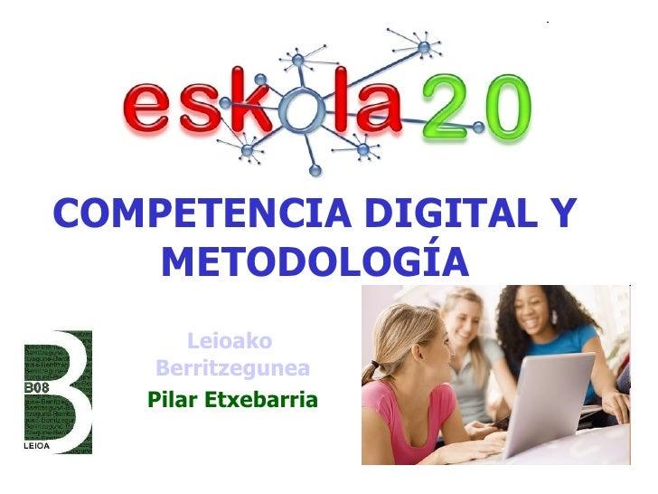 COMPETENCIA DIGITAL Y METODOLOGÍA Leioako   Berritzegunea Pilar Etxebarria