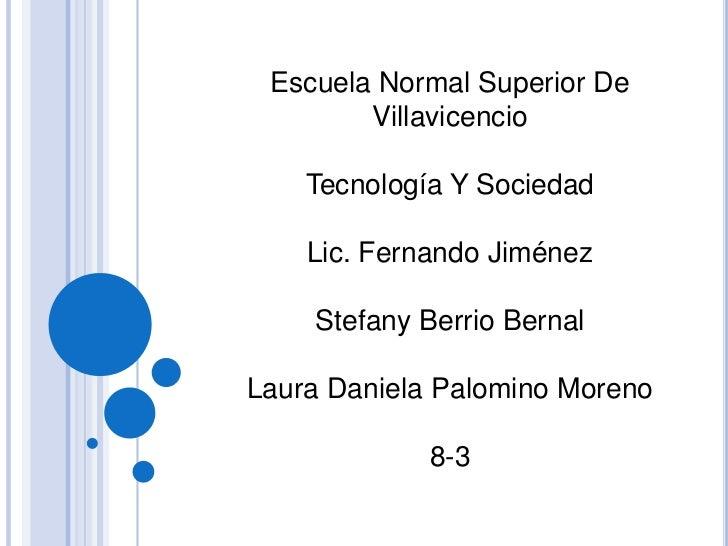 Escuela Normal Superior De        Villavicencio    Tecnología Y Sociedad    Lic. Fernando Jiménez    Stefany Berrio Bernal...