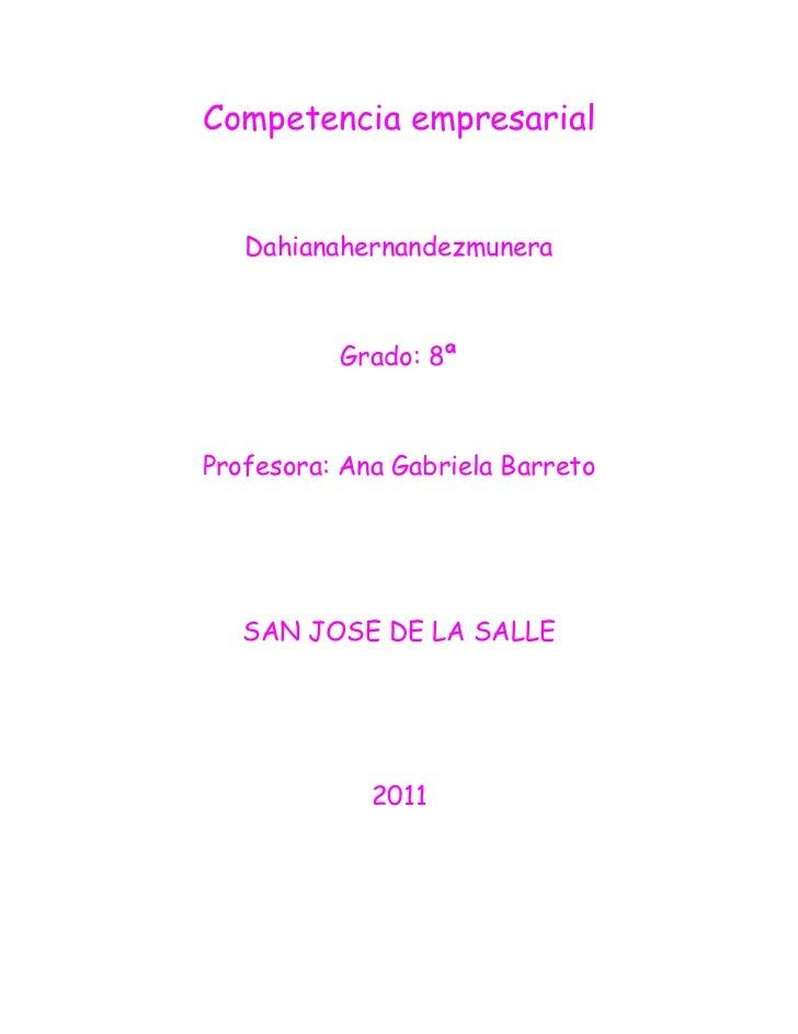 Competencia empresarial   Dahianahernandezmunera          Grado: 8ªProfesora: Ana Gabriela Barreto   SAN JOSE DE LA SALLE ...
