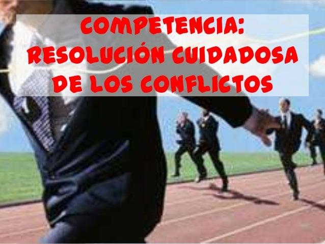 Competencia:Resolución cuidadosa  de los conflictos