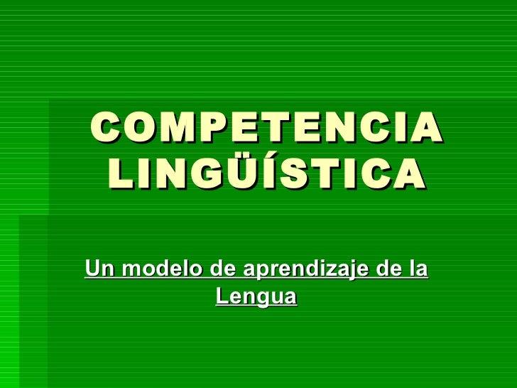 Competencia lingüística.Un modelo de aprendizaje de la Lengua
