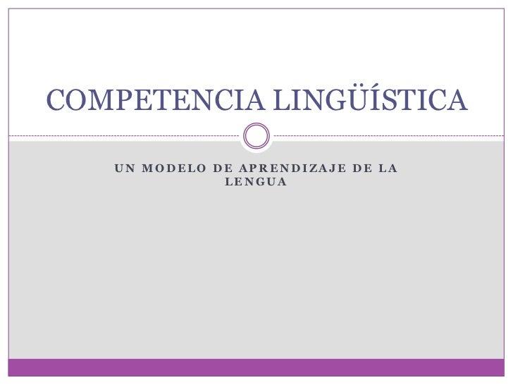 Competencia lingüística un modelo de aprendizaje de la lengua