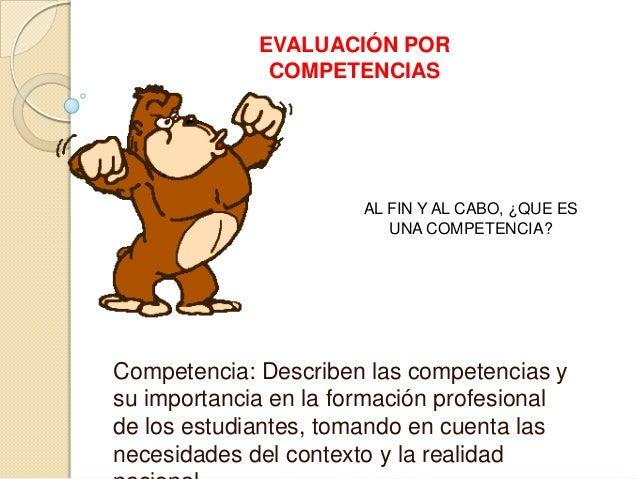 AL FIN Y AL CABO, ¿QUE ES UNA COMPETENCIA? Competencia: Describen las competencias y su importancia en la formación profes...
