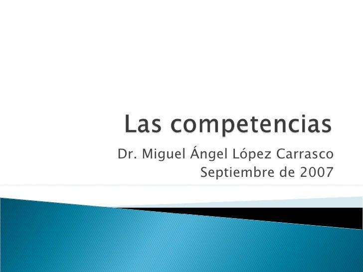 Dr. Miguel Ángel López Carrasco Septiembre de 2007