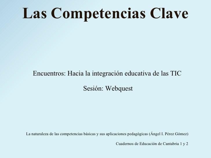 Las Competencias Clave La naturaleza de las competencias básicas y sus aplicaciones pedagógicas (Ángel I. Pérez Gómez) Cua...