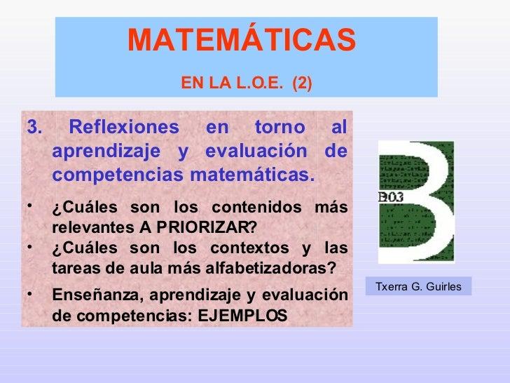 <ul><li>3. Reflexiones en torno al aprendizaje y evaluación de competencias matemáticas. </li></ul><ul><li>¿Cuáles son los...
