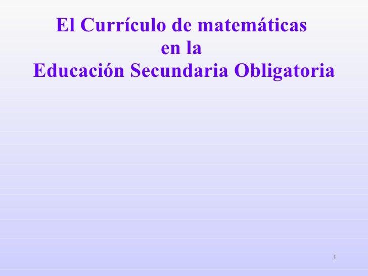 El Currículo de matemáticas  en la  Educación Secundaria Obligatoria
