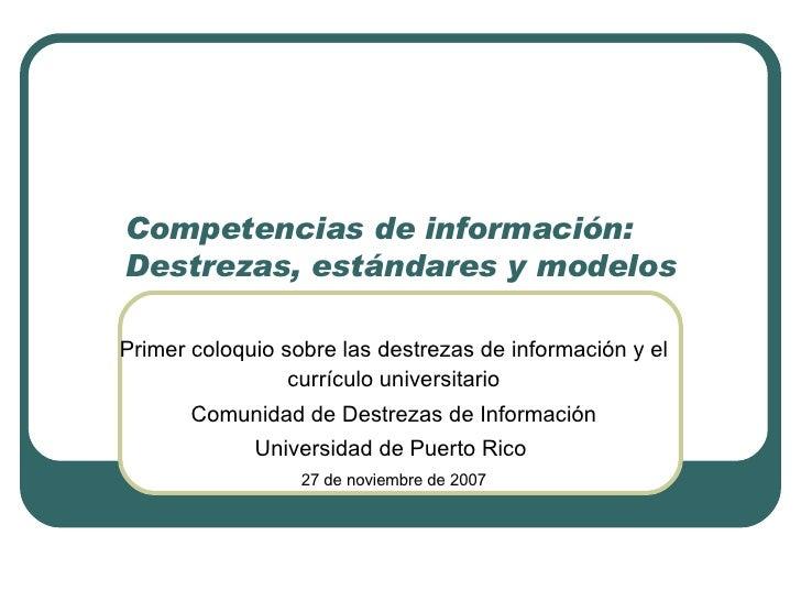 Competencias de información:  Destrezas, estándares y modelos Primer coloquio sobre las destrezas de información y el curr...