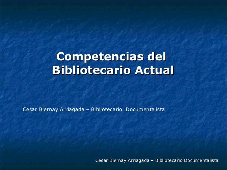 Competencias del  Bibliotecario Actual Cesar Biernay Arriagada – Bibliotecario Documentalista Cesar Biernay Arriagada – Bi...