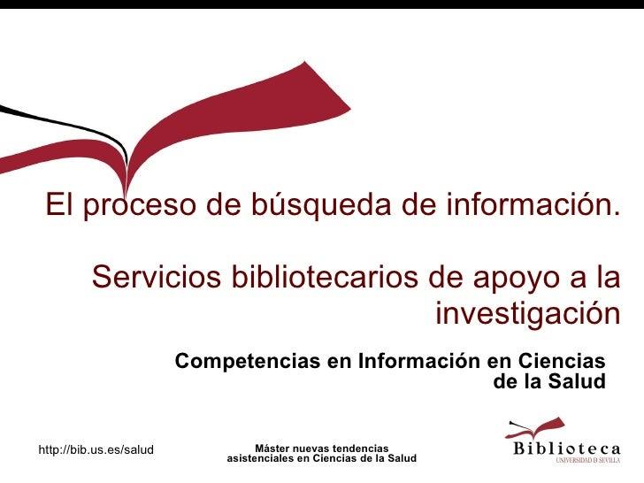 El proceso de búsqueda de información.  Servicios bibliotecarios de apoyo a la investigación Competencias en Información e...