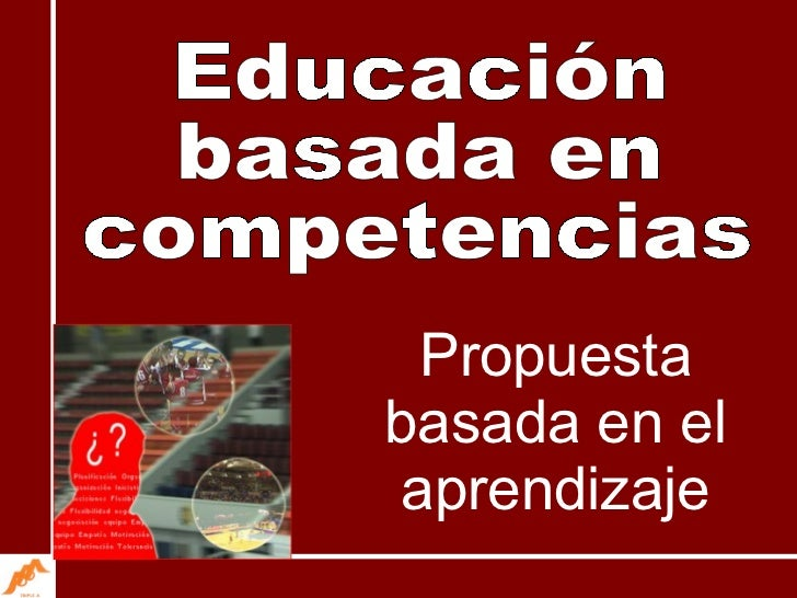 Educación basada en competencias Propuesta basada en el aprendizaje