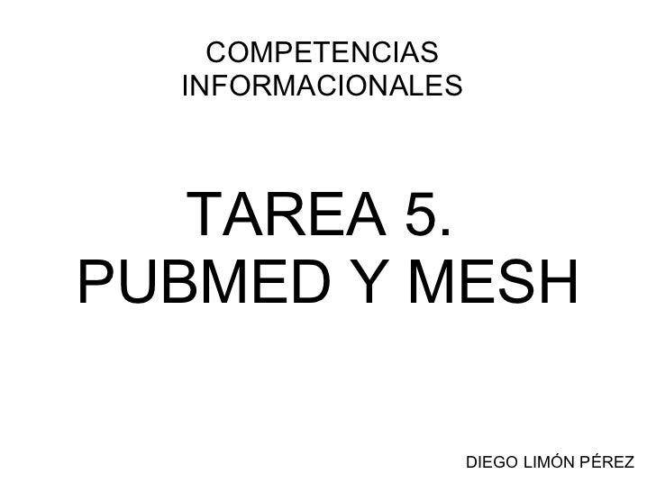 TAREA 5.  PUBMED Y MESH COMPETENCIAS INFORMACIONALES DIEGO LIMÓN PÉREZ
