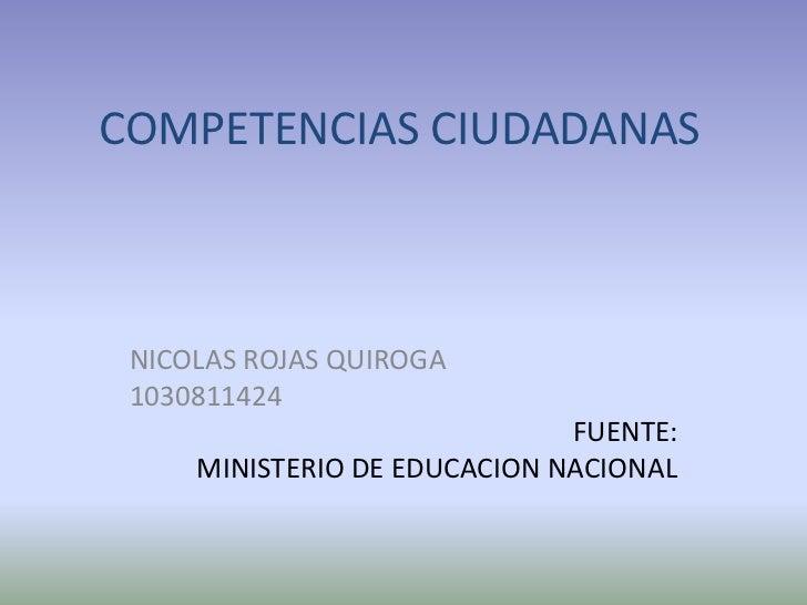 COMPETENCIAS CIUDADANAS NICOLAS ROJAS QUIROGA 1030811424                              FUENTE:     MINISTERIO DE EDUCACION ...